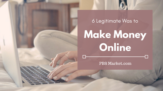 6 Legitimate Ways to Make Money Online