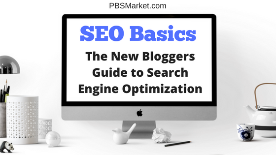 SEO Basics | The New Bloggers Guide to Search Engine Optimization