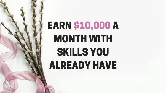 Earn 10000 a Month With Skills You Already Have